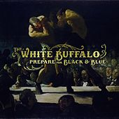 Prepare for Black and Blue - EP by The White Buffalo