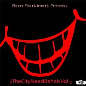 Rehab Entertainment Presents: #Thecityneedrehab, Vol. 2 by Various Artists