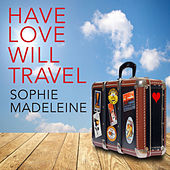 Have Love Will Travel by Sophie Madeleine