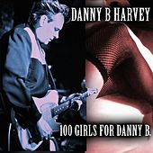 100 Girls for Danny B. by Danny B. Harvey