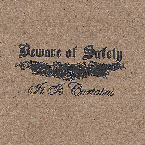 It Is Curtains by Beware of Safety