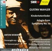 Gustav Mahler: Kindertotenlieder, Adagio from Symphony No. 10 / Anton Webern: Passacaglia op. 1,