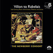 Villon To Rabelais - 16th Century Music of the Streets, Theatres, and Courts by The Newberry Consort