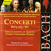 Johann Sebastian Bach: Concerti BWV 972-987  - Arrangements of various other Composers Works by Peter Watchorn