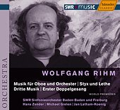 Wolfgang Rihm: Music for Oboe and Orchestra, Styx und Lethe, Dritte Musik, Erster Doppelgesang by SWR Sinfonieorchester Baden-Baden und Freiburg