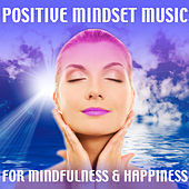 Positive Mindset Music for Mindfulness & Happiness by Various Artists