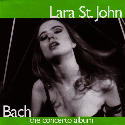 Bach - The Concerto Album by Lara St. John