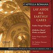 Lay Aside All Earthly Cares - Orthodox Liturgical Singing In America, Vol. I by Cappella Romana