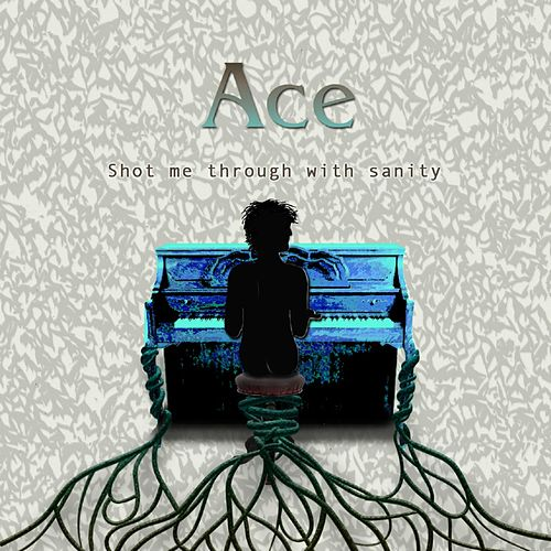 Shot Me Through with Sanity by Ace