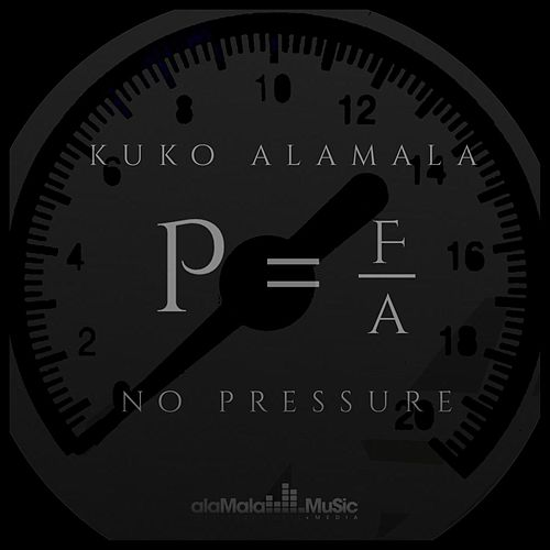 No Pressure by Kuko Alamala