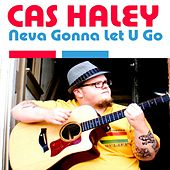 Neva Gonna Let U Go by Cas Haley