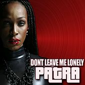 Don't Leave Me Lonely by Patra
