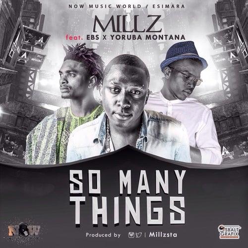 So Many Things (feat. Yoruba Montana & Ebs) by Millz