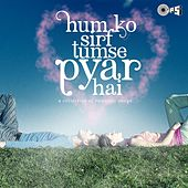 Humko Sirf Tumse Pyar Hai: A Collection of Romantic Songs by Various Artists