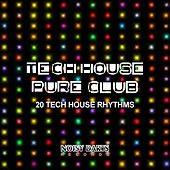Tech House Pure Club (20 Tech House Rhythms) by Various Artists