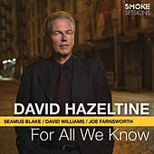 For All We Know (feat. Seamus Blake, David Williams & Joe Farnsworth) by David Hazeltine
