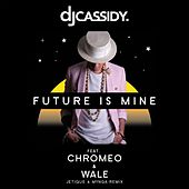 Future Is Mine (feat. Chromeo & Wale) (Jetique x MYNGA  Remix) by DJ Cassidy