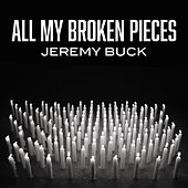 All My Broken Pieces by Jeremy Buck