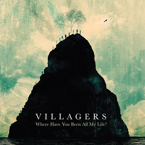 Where Have You Been All My Life? by Villagers
