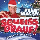 Scheiss drauf! (...Weihnachten ist einmal im Jahr) by Peter Wackel