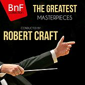 The Greatest Masterpieces Conducted by Robert Craft by Various Artists