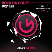 Rock da Houze by Fuzzy Hair