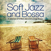 Soft Jazz and Bossa (A Selection of Chilled Jazz and Lounge Bossa) by Various Artists