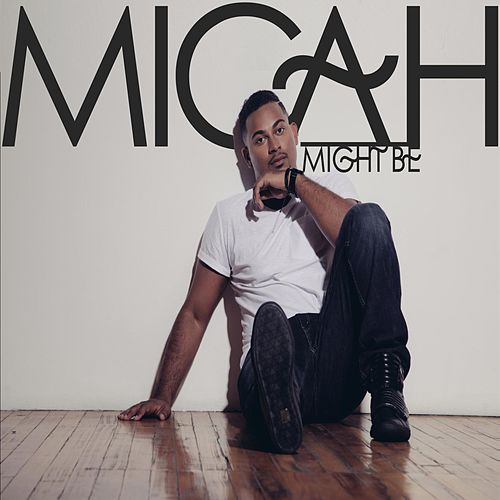 Might Be by Micah
