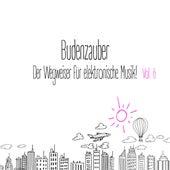 Budenzauber, Vol. 6 - Der Wegweiser für elektronische Musik by Various Artists