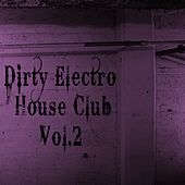 Dirty Electro House Club, Vol. 2 by Various Artists