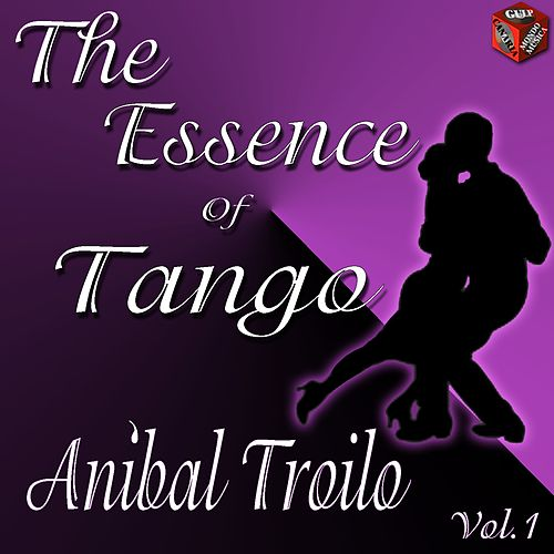 The Essence of Tango: Aníbal Troilo, Vol. 1 by Anibal Troilo