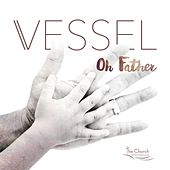 Oh Father by Vessel