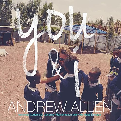 You & I (feat. Students of Canadian Humanitarian & Kids Hope Ethiopia) by Andrew Allen