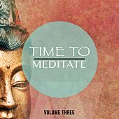 Time To Meditate, Vol. 3 (Quality Relaxation & Yoga Music) by Various Artists
