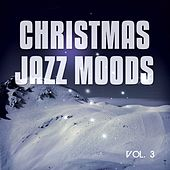 Christmas Jazz Moods, Vol. 3 (30 Cozy Jazz & Lounge Tunes ) by Various Artists
