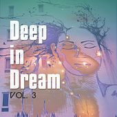 Deep in Dream, Vol. 3 (Magic Sound-Escapes) by Various Artists