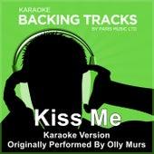 Kiss Me (Originally Performed By Olly Murs) [Karaoke Version] by Paris Music