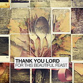 Thank You Lord For This Beautiful Feast by Various Artists