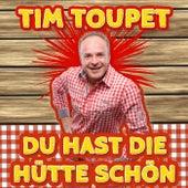 Du hast die Hütte schön by Tim Toupet