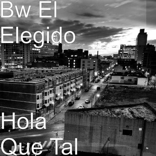 Hola Que Tal by Bw El Elegido