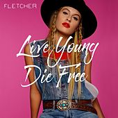 Live Young Die Free by Fletcher