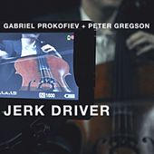 Jerk Driver by Gabriel Prokofiev and Peter Gregson