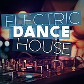 Electric Dance House by Various Artists