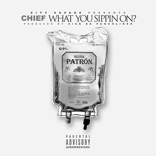 What You Sipping On by Chief