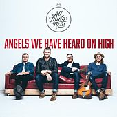 Angels We Have Heard on High by All Things New