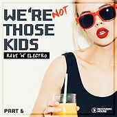 We're Not Those Kids, Pt. 6 (Rave 'N' Electro) by Various Artists