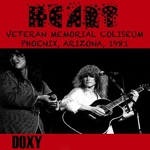 Veterans Memorial Coliseum Phoenix, Arizona, 1981 (Doxy Collection, Remastered, Live on Fm Broadcasting) von Heart