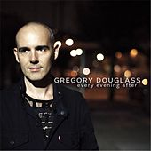 Every Evening After - Single by Gregory Douglass