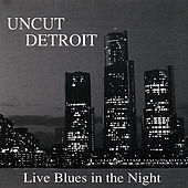 Uncut Detroit: Live Blues in the Night by Various Artists