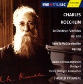 Koechlin: Le Docteur Fabricius / Vers la Voûte étoilée by Radio-Sinfonieorchester Stuttgart